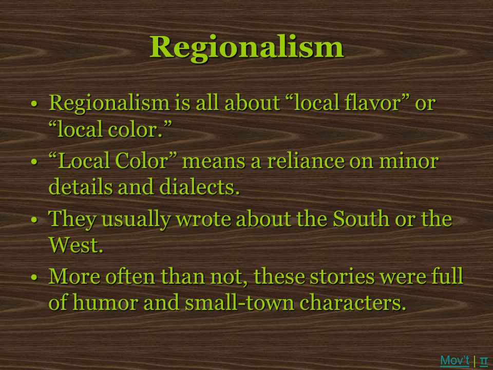 Regionalism Regionalism is all about local flavor or local color.