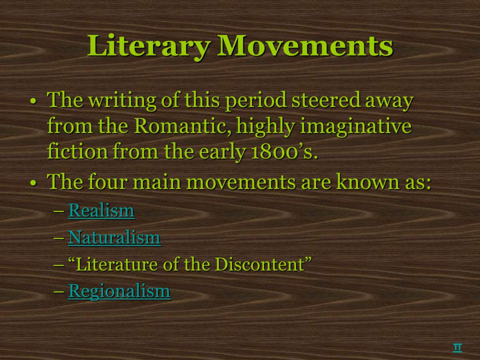 Literary Movements The writing of this period steered away from the Romantic, highly imaginative fiction from the early 1800's.
