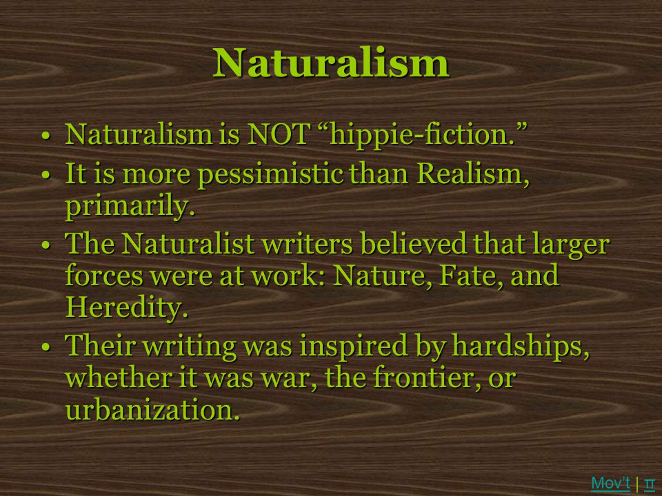Naturalism Naturalism is NOT hippie-fiction.
