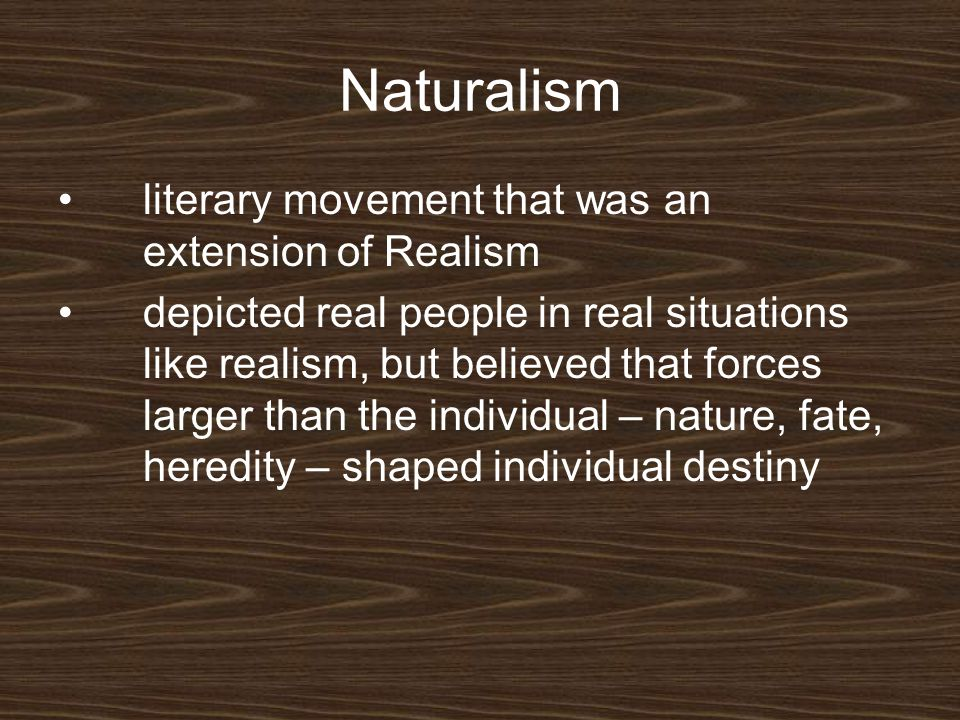 Naturalism literary movement that was an extension of Realism