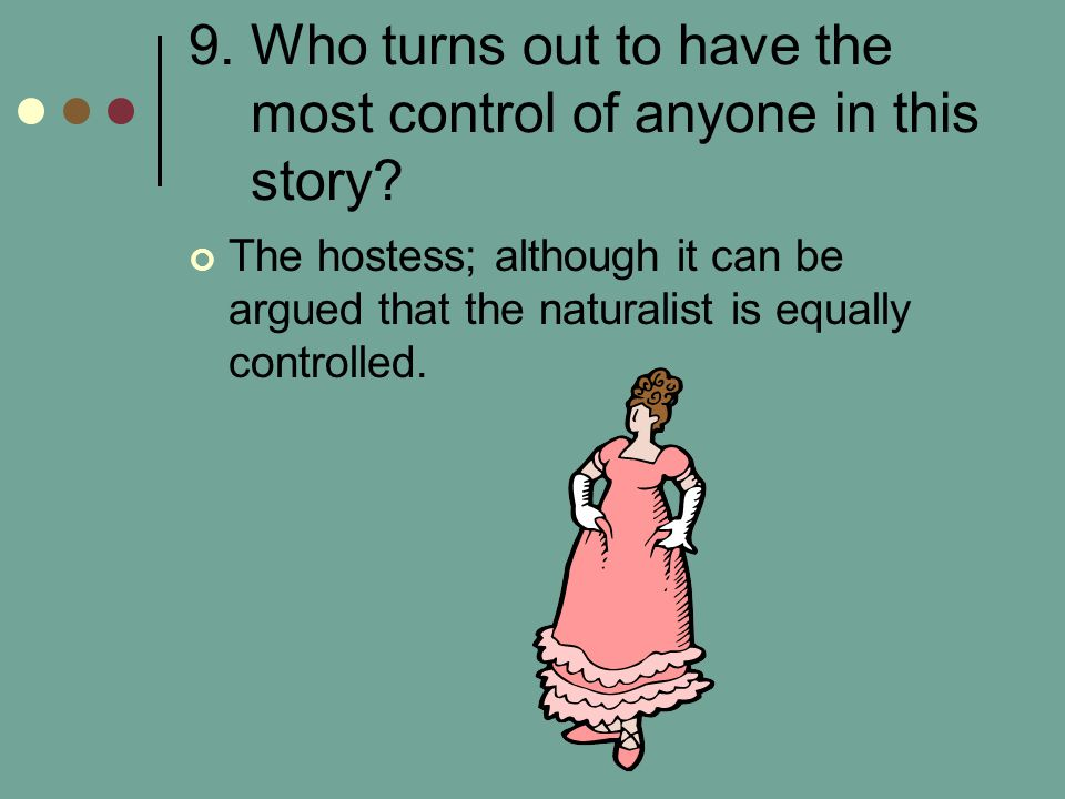 9. Who turns out to have the most control of anyone in this story