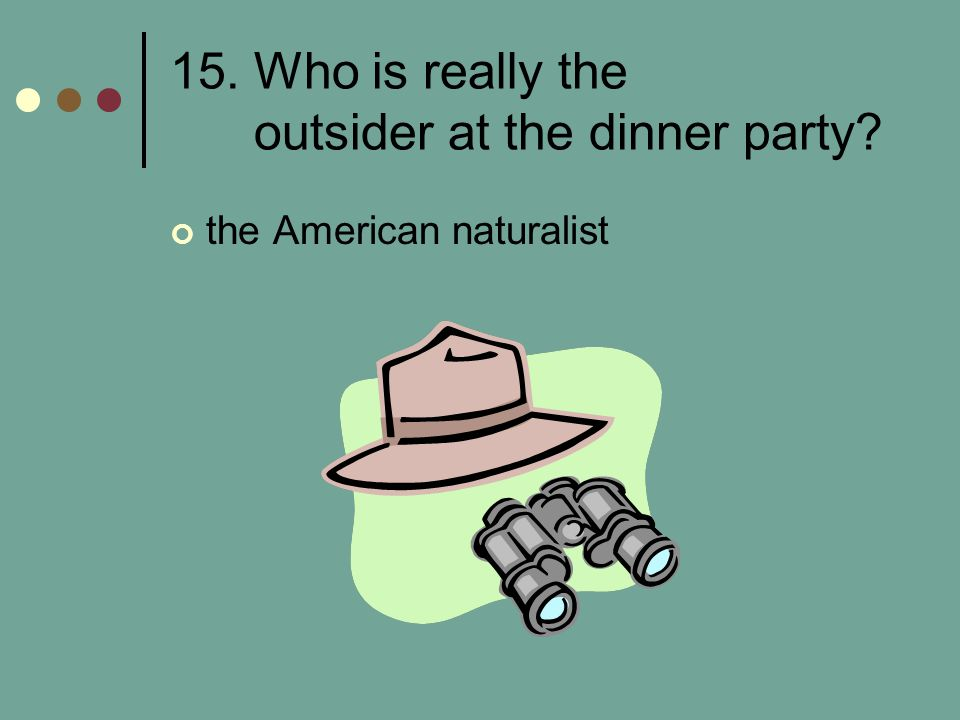 15. Who is really the outsider at the dinner party