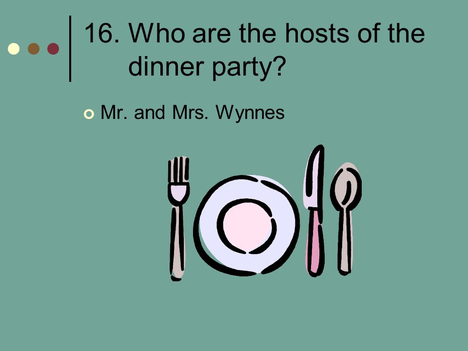 16. Who are the hosts of the dinner party