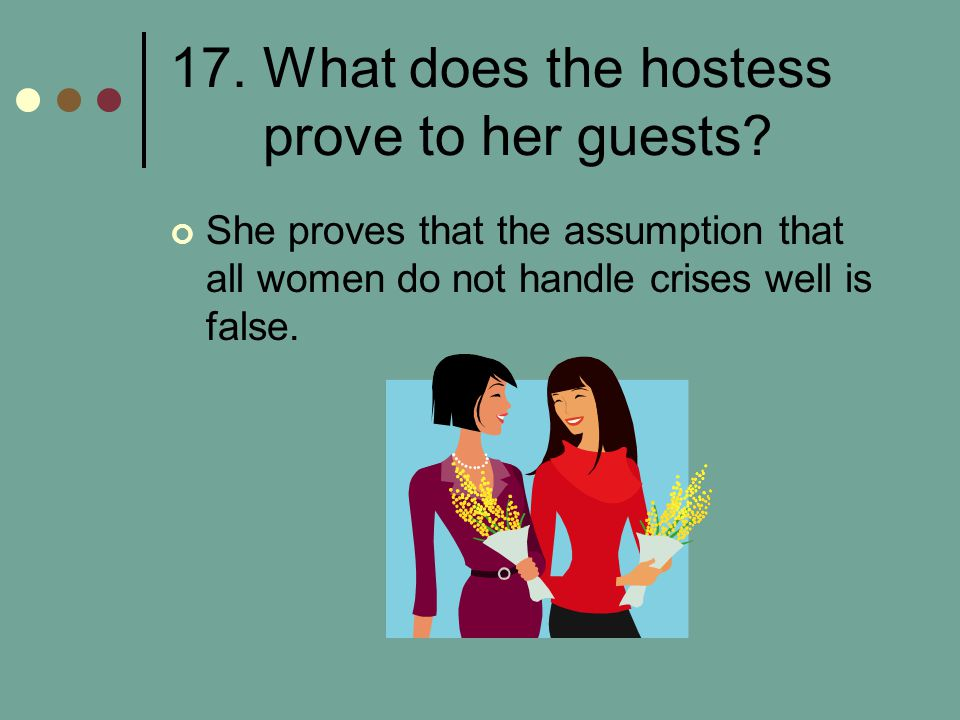 17. What does the hostess prove to her guests