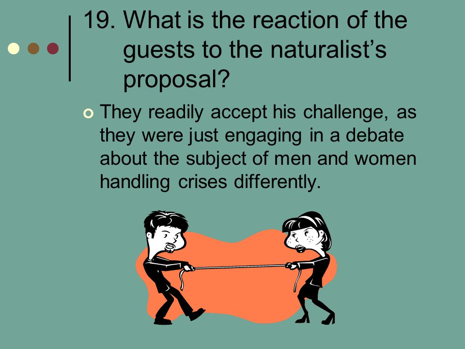 19. What is the reaction of the guests to the naturalist's proposal