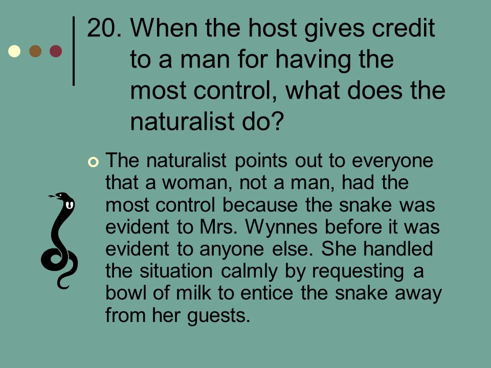 20. When the host gives credit to a man for having the most control, what does the naturalist do