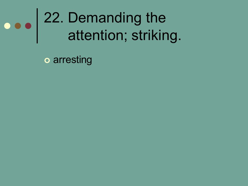 22. Demanding the attention; striking.
