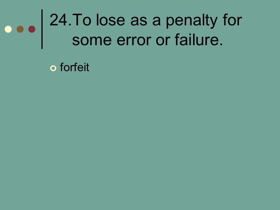 24.To lose as a penalty for some error or failure.