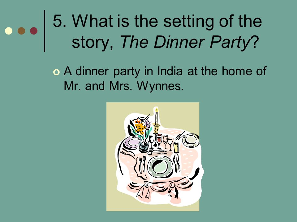 5. What is the setting of the story, The Dinner Party