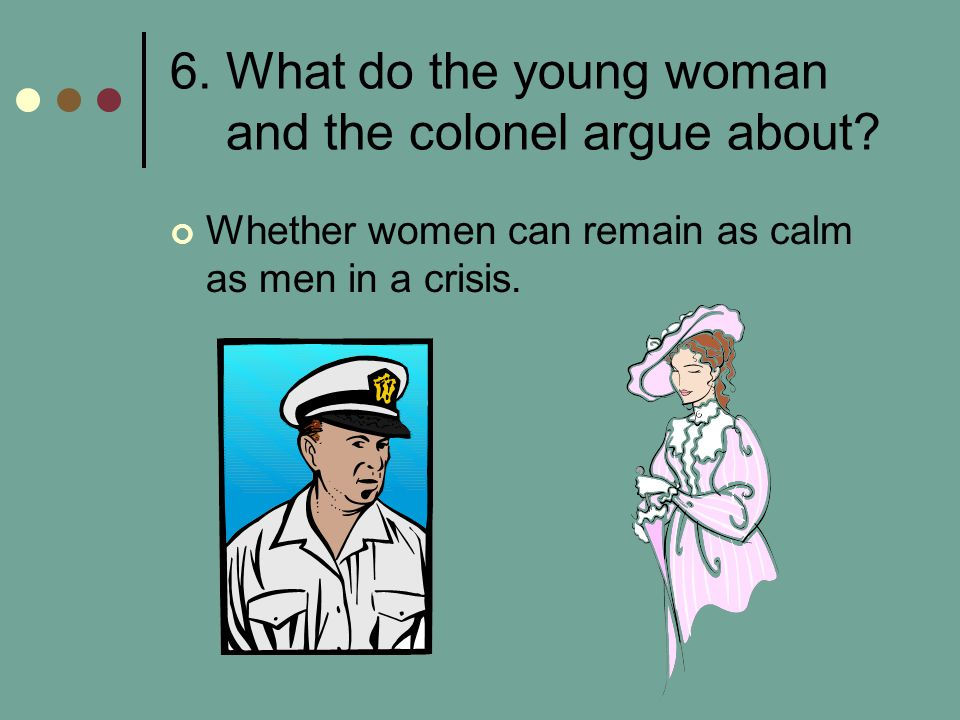 6. What do the young woman and the colonel argue about