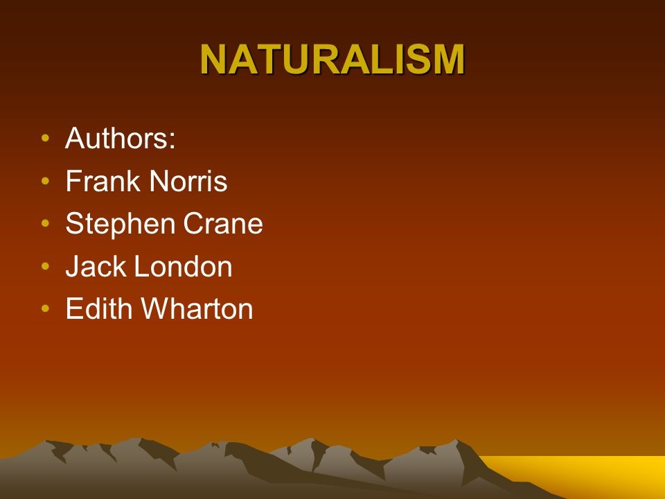 NATURALISM Authors: Frank Norris Stephen Crane Jack London