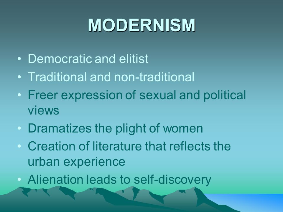 MODERNISM Democratic and elitist Traditional and non-traditional