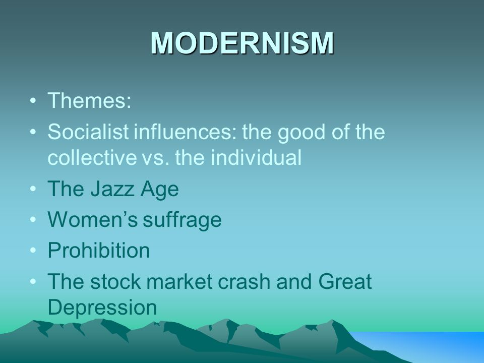 MODERNISM Themes: Socialist influences: the good of the collective vs. the individual. The Jazz Age.