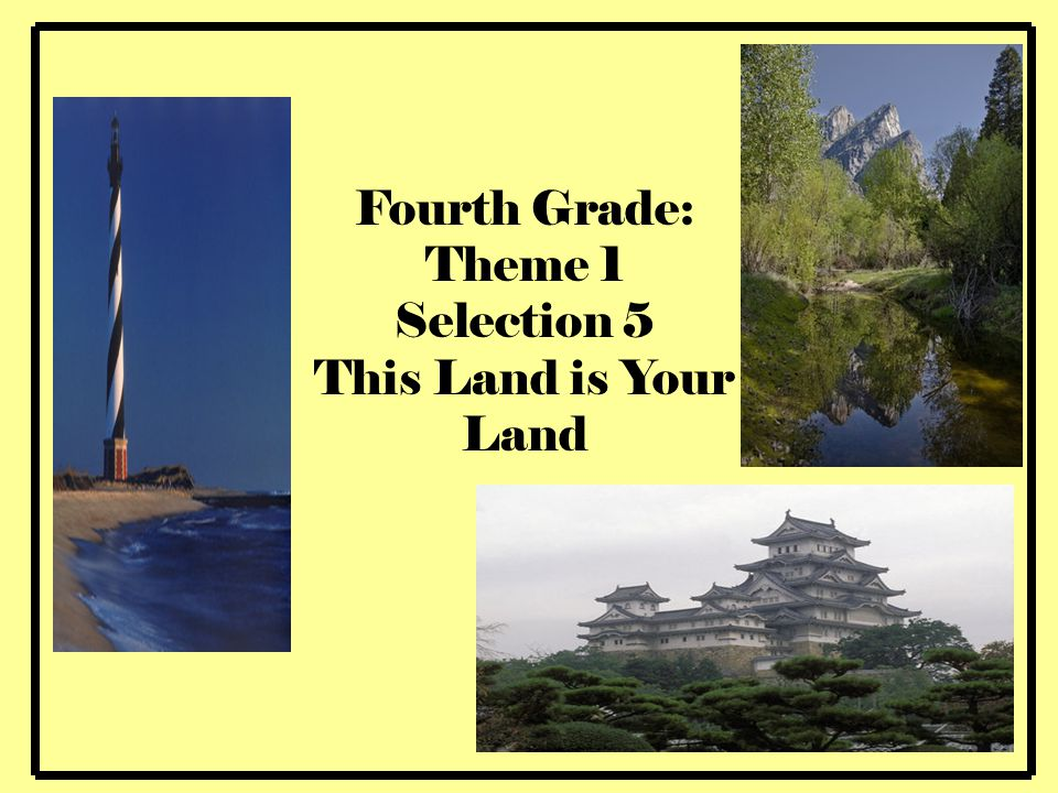 Fourth Grade: Theme 1 Selection 5 This Land is Your Land 1