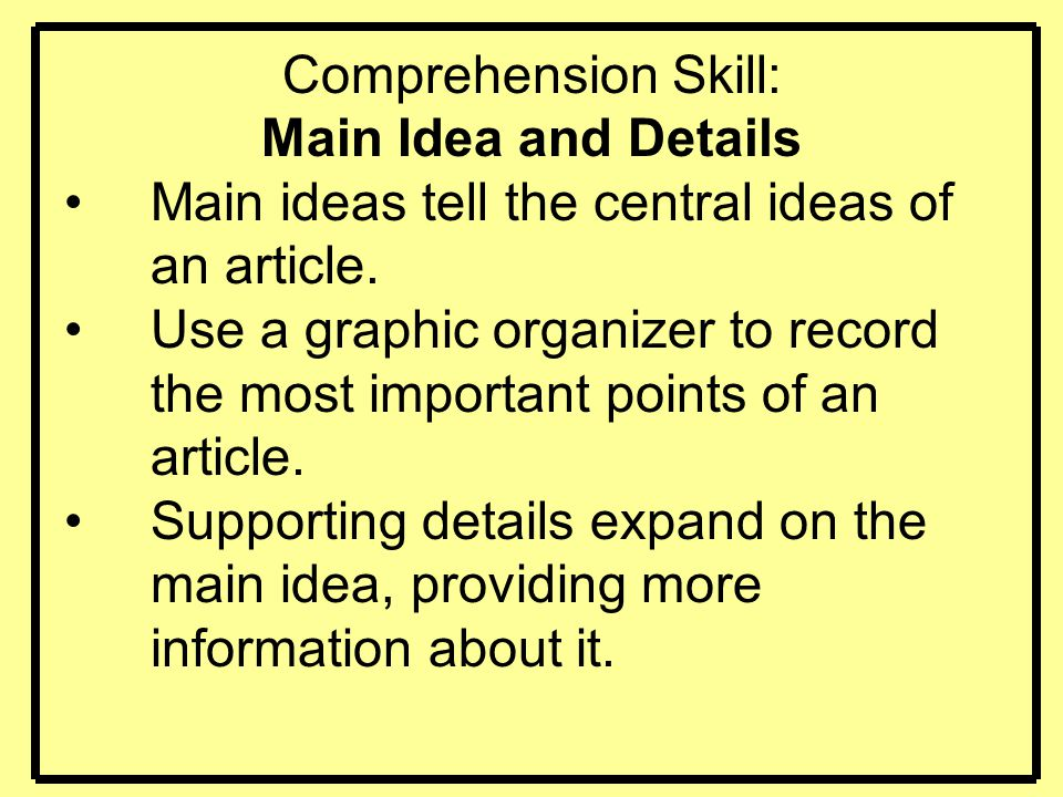 Main ideas tell the central ideas of an article.