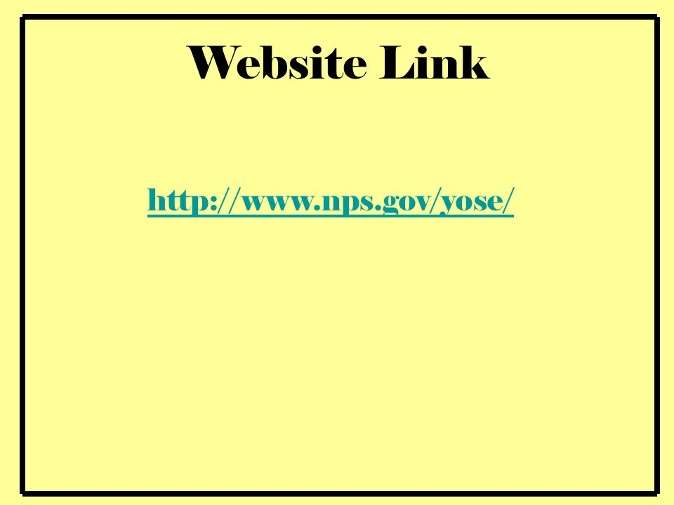 Website Link http://www.nps.gov/yose/