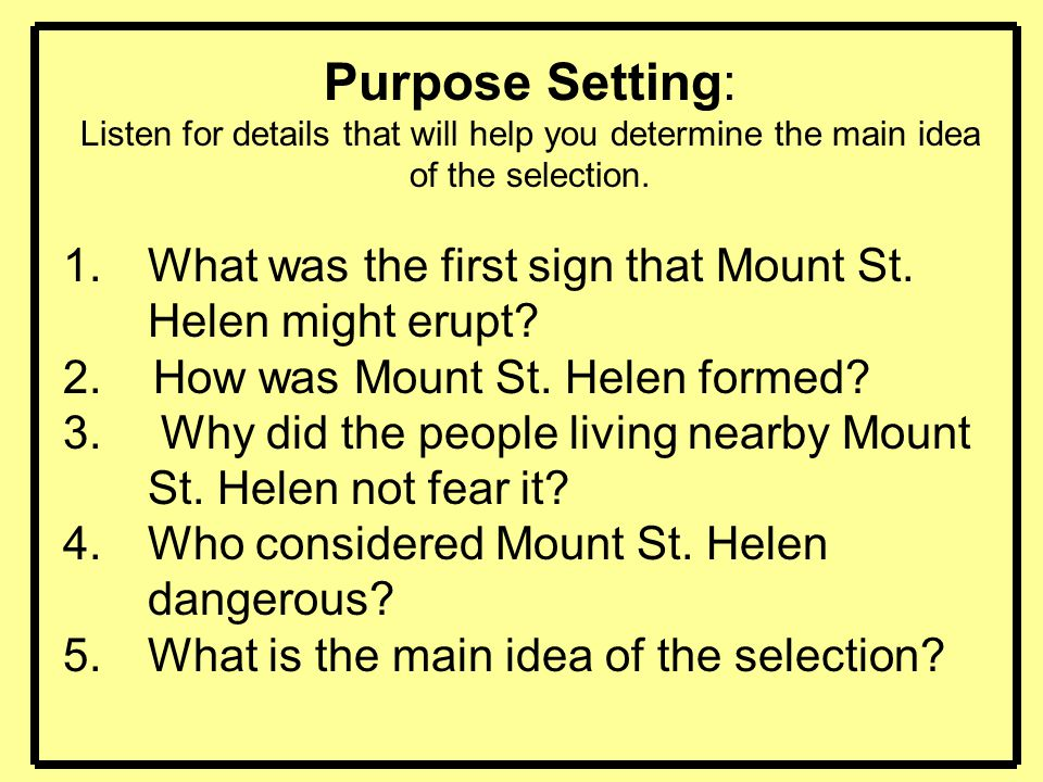 Purpose Setting: Listen for details that will help you determine the main idea of the selection.