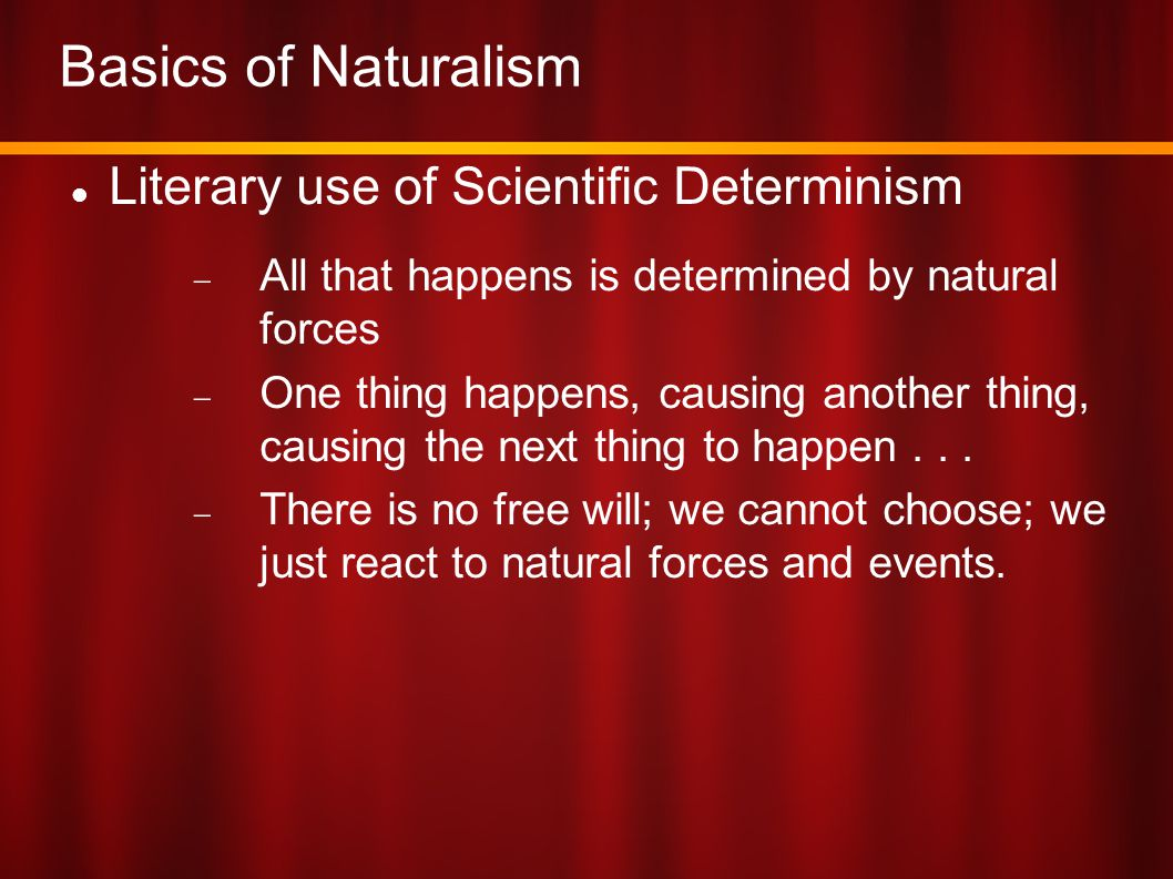 Basics of Naturalism Literary use of Scientific Determinism