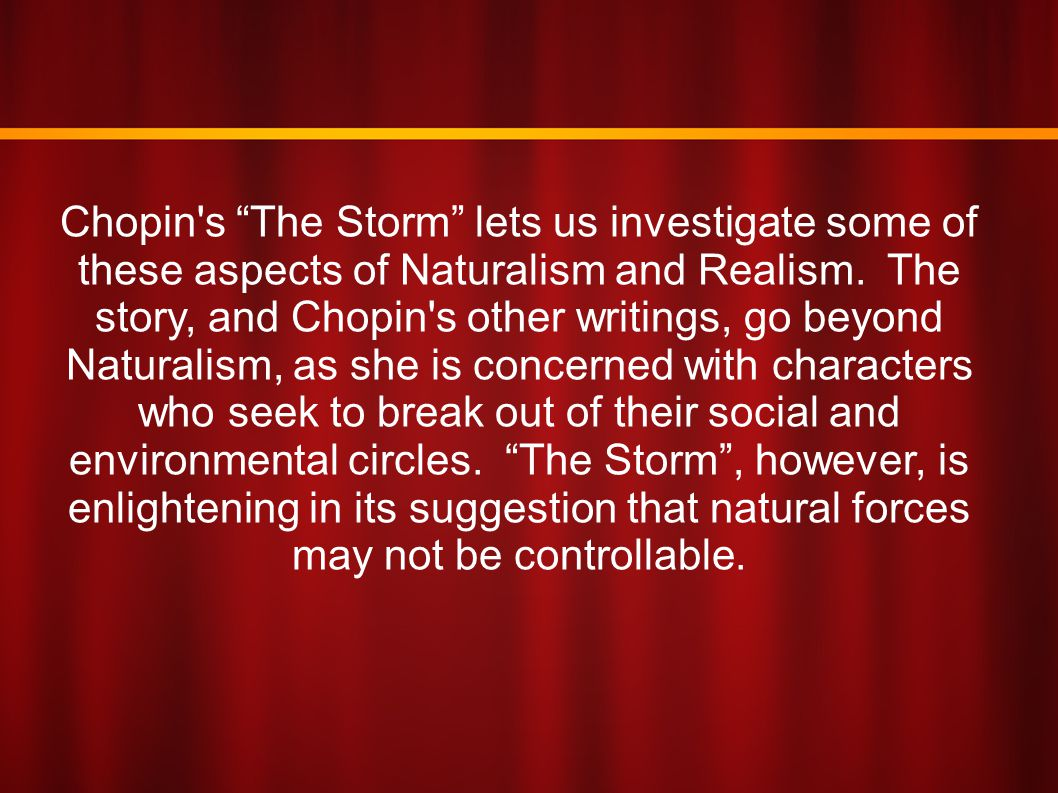 Chopin s The Storm lets us investigate some of these aspects of Naturalism and Realism.