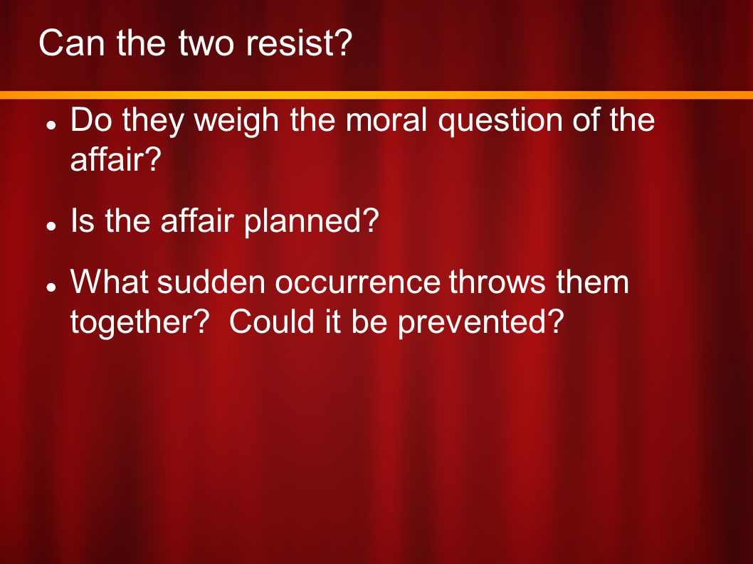 Can the two resist Do they weigh the moral question of the affair