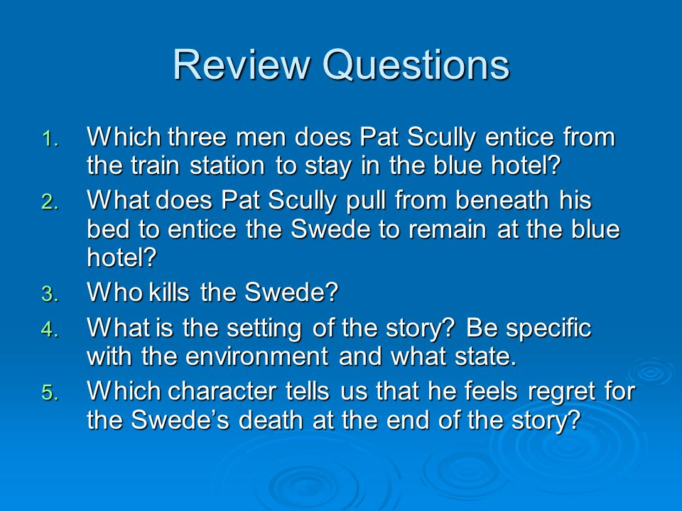 Review Questions Which three men does Pat Scully entice from the train station to stay in the blue hotel