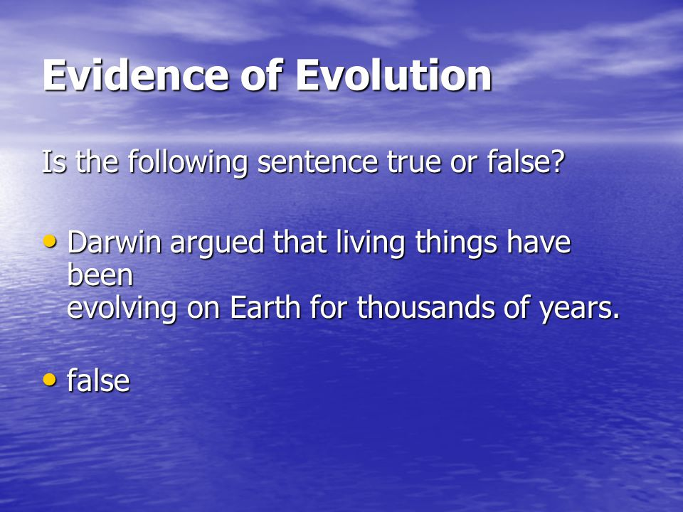 Evidence of Evolution Is the following sentence true or false