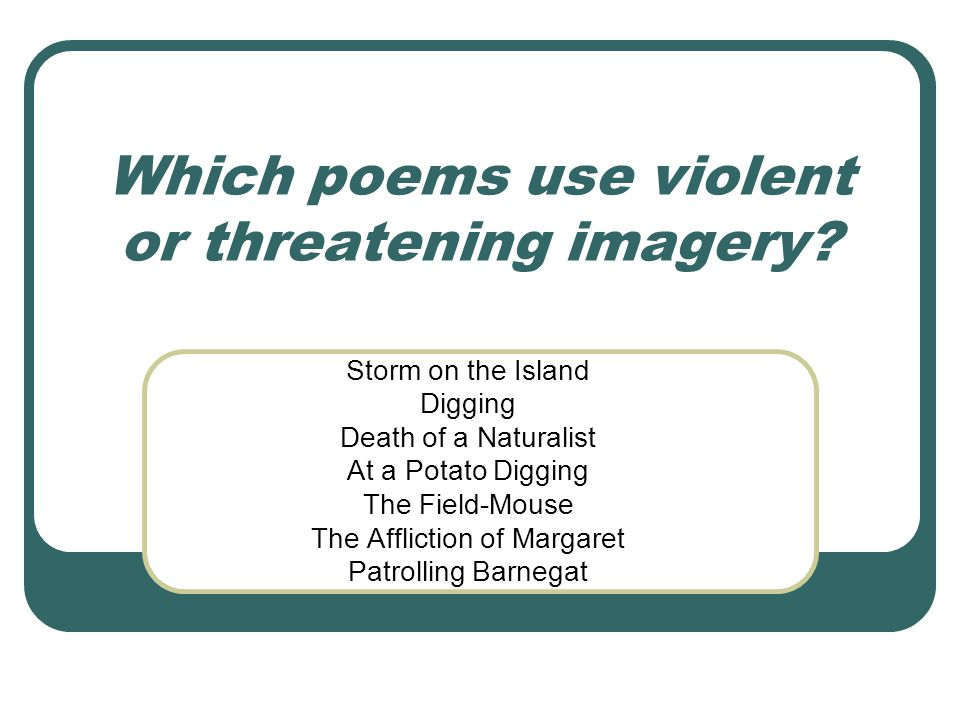 Which poems use violent or threatening imagery