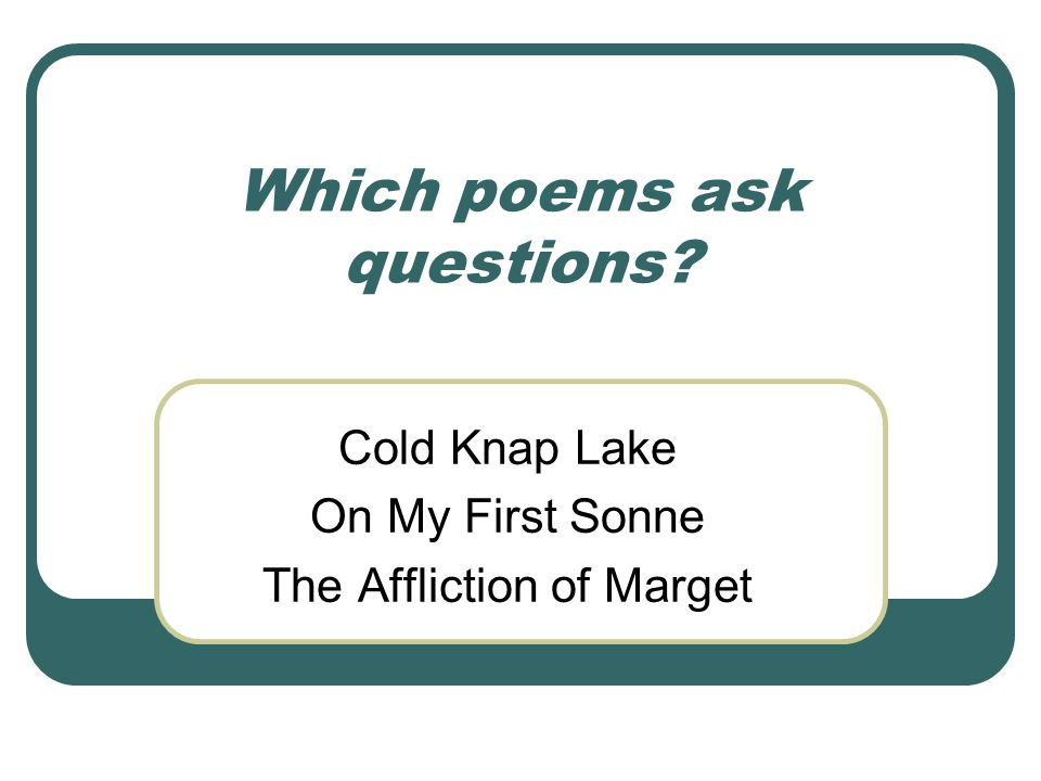 Which poems ask questions