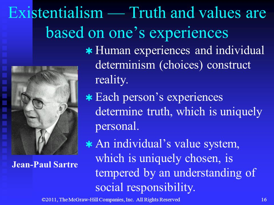 Existentialism — Truth and values are based on one's experiences