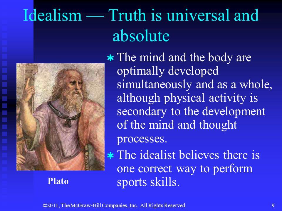 Idealism — Truth is universal and absolute