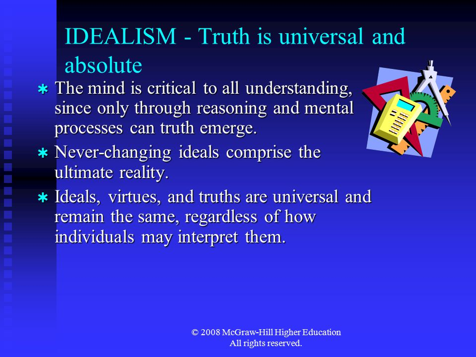 IDEALISM - Truth is universal and absolute