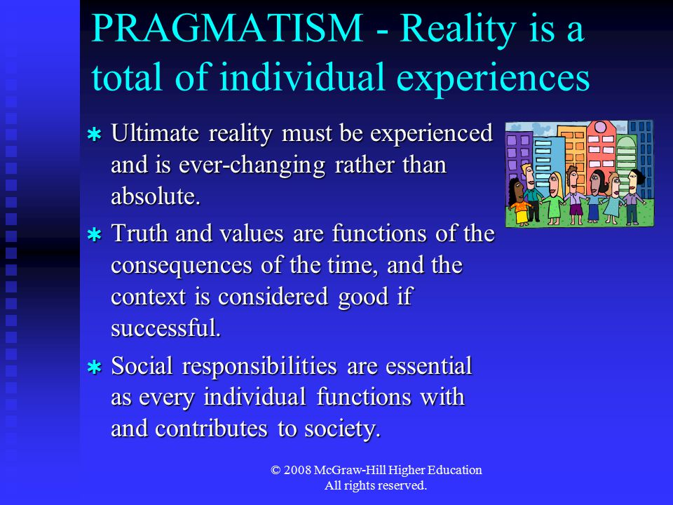 PRAGMATISM - Reality is a total of individual experiences