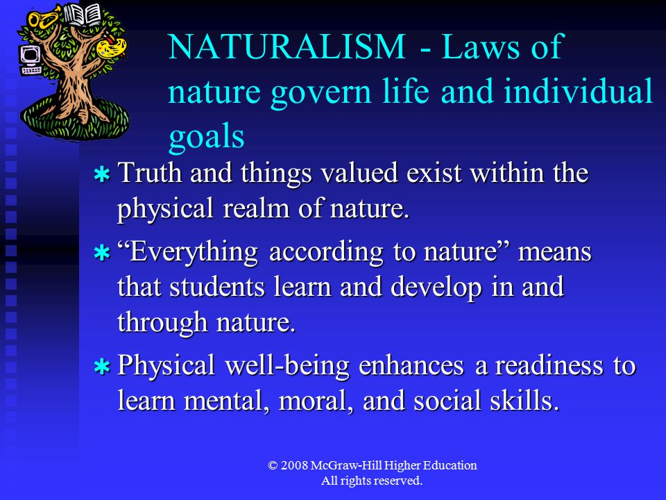 NATURALISM - Laws of nature govern life and individual goals