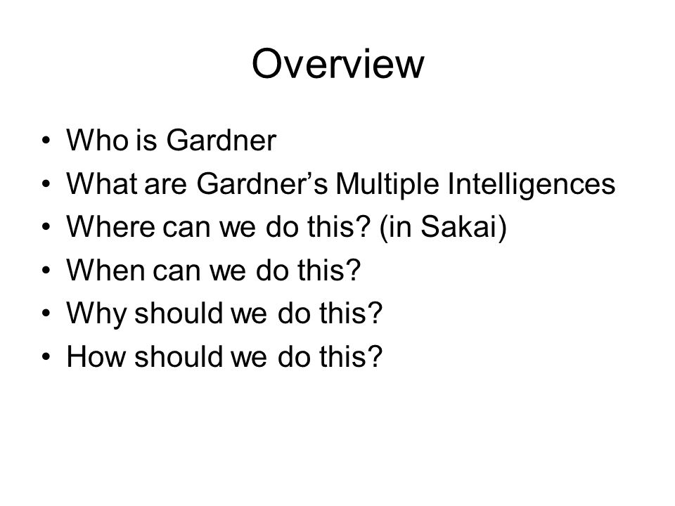 Overview Who is Gardner What are Gardner's Multiple Intelligences