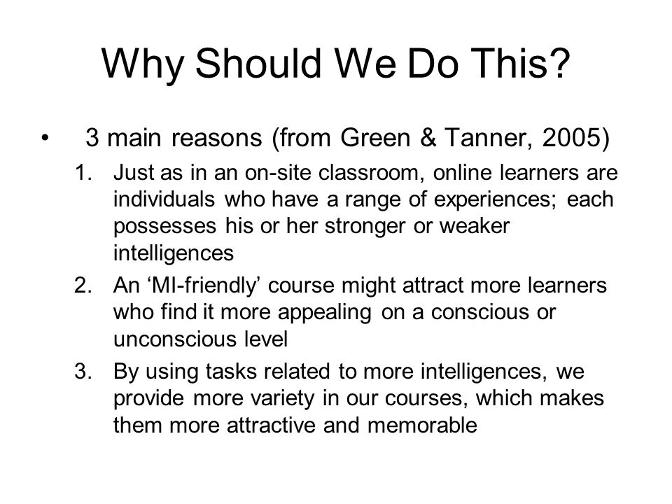 Why Should We Do This 3 main reasons (from Green & Tanner, 2005)