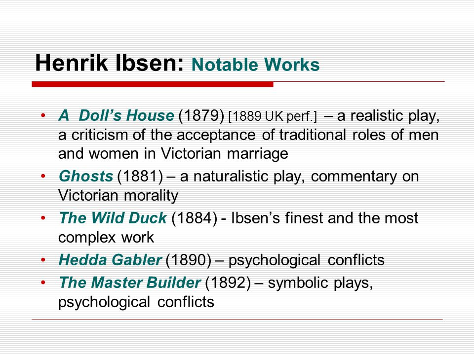 the criticism of henrik ibsens work in a dolls house With the approach to a doll's house, it can be seen that the characters in the play are driven by money, power, and corruption critiques are given to the norm in the society the set up of different social classes has risen in conflict between the classes.