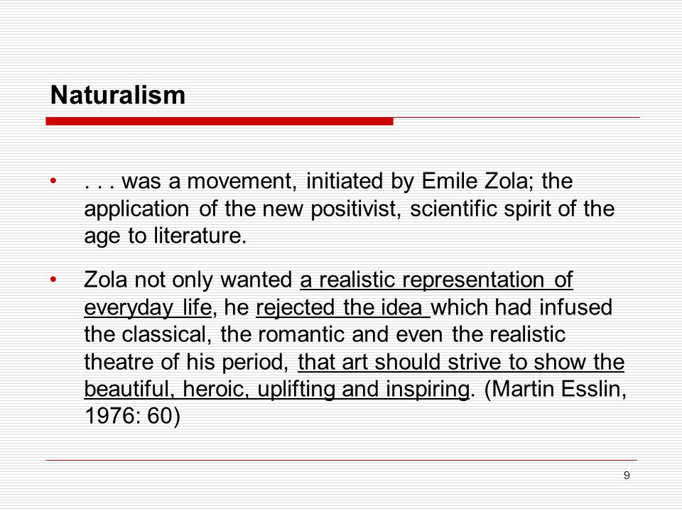 Naturalism . . . was a movement, initiated by Emile Zola; the application of the new positivist, scientific spirit of the age to literature.