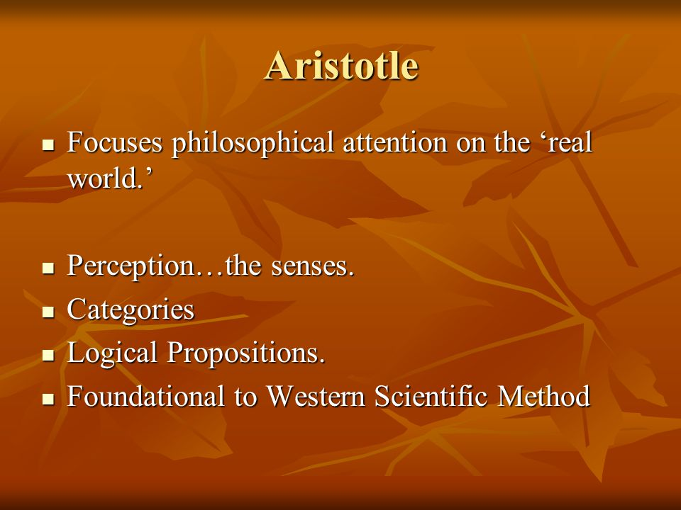 Aristotle Focuses philosophical attention on the 'real world.'