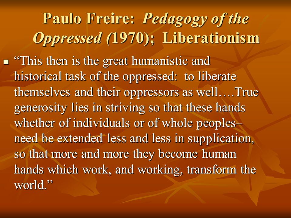 Paulo Freire: Pedagogy of the Oppressed (1970); Liberationism
