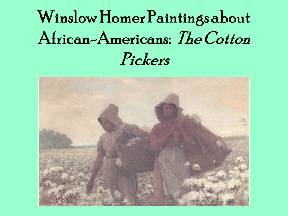 Winslow Homer Paintings about African-Americans: The Cotton Pickers
