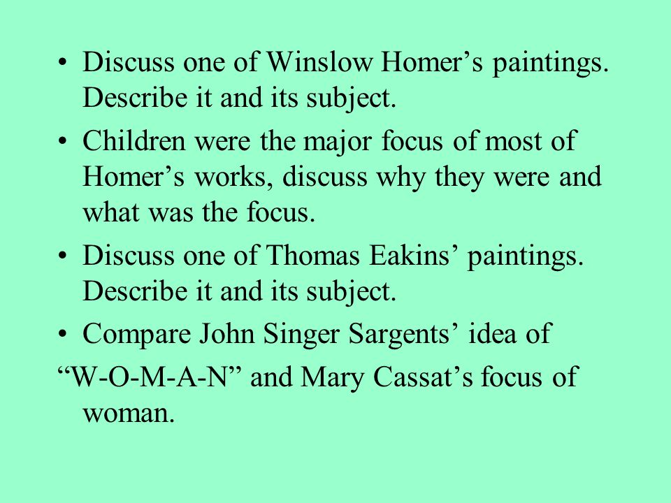 Discuss one of Winslow Homer's paintings. Describe it and its subject.