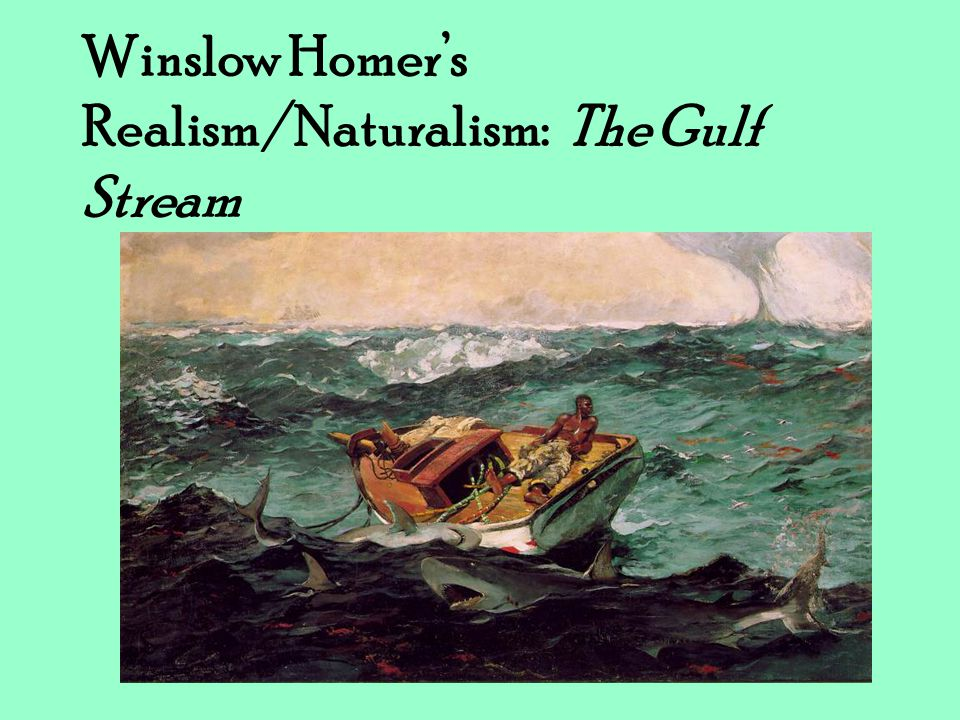 Winslow Homer's Realism/Naturalism: The Gulf Stream