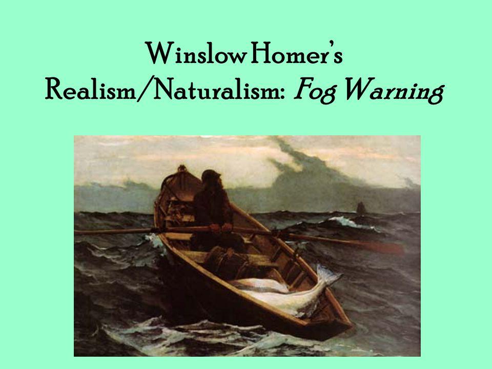 Winslow Homer's Realism/Naturalism: Fog Warning