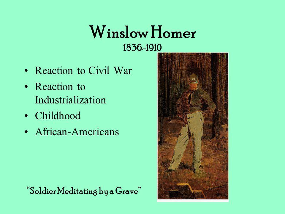 Winslow Homer 1836-1910 Reaction to Civil War