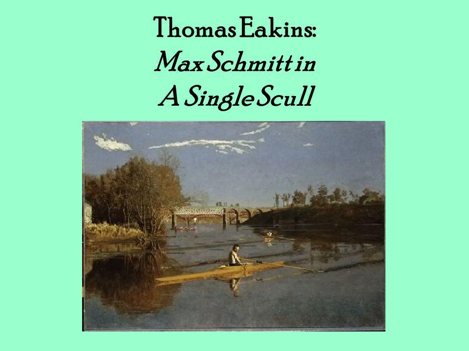 Thomas Eakins: Max Schmitt in A Single Scull