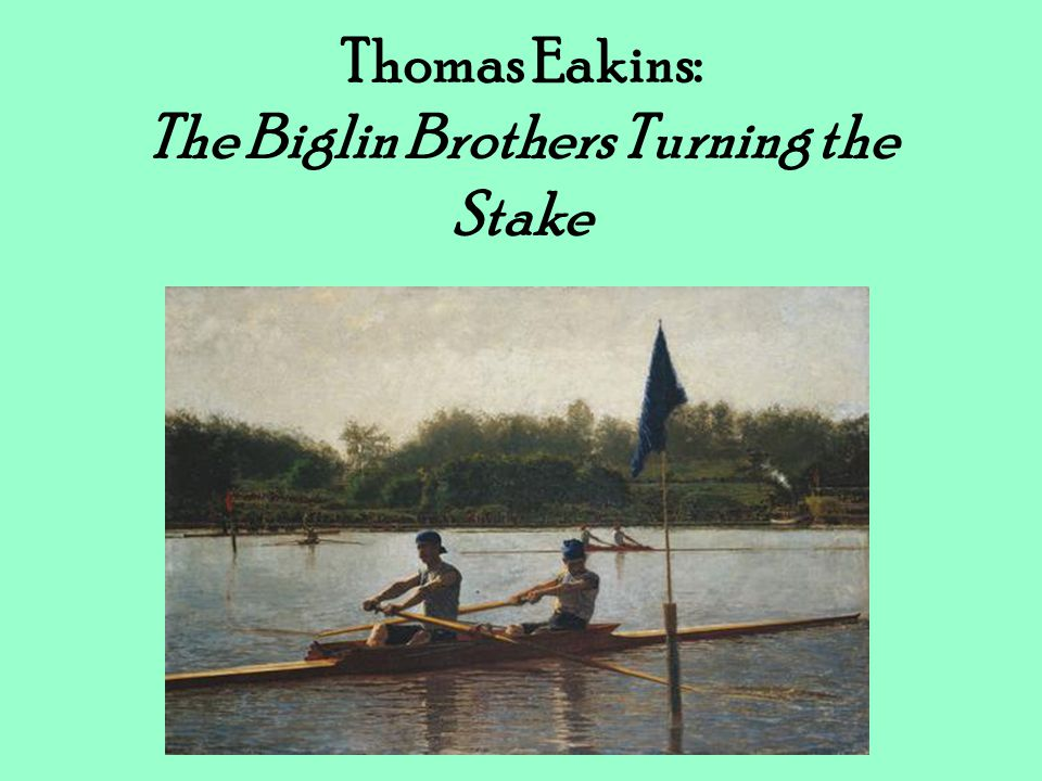 Thomas Eakins: The Biglin Brothers Turning the Stake