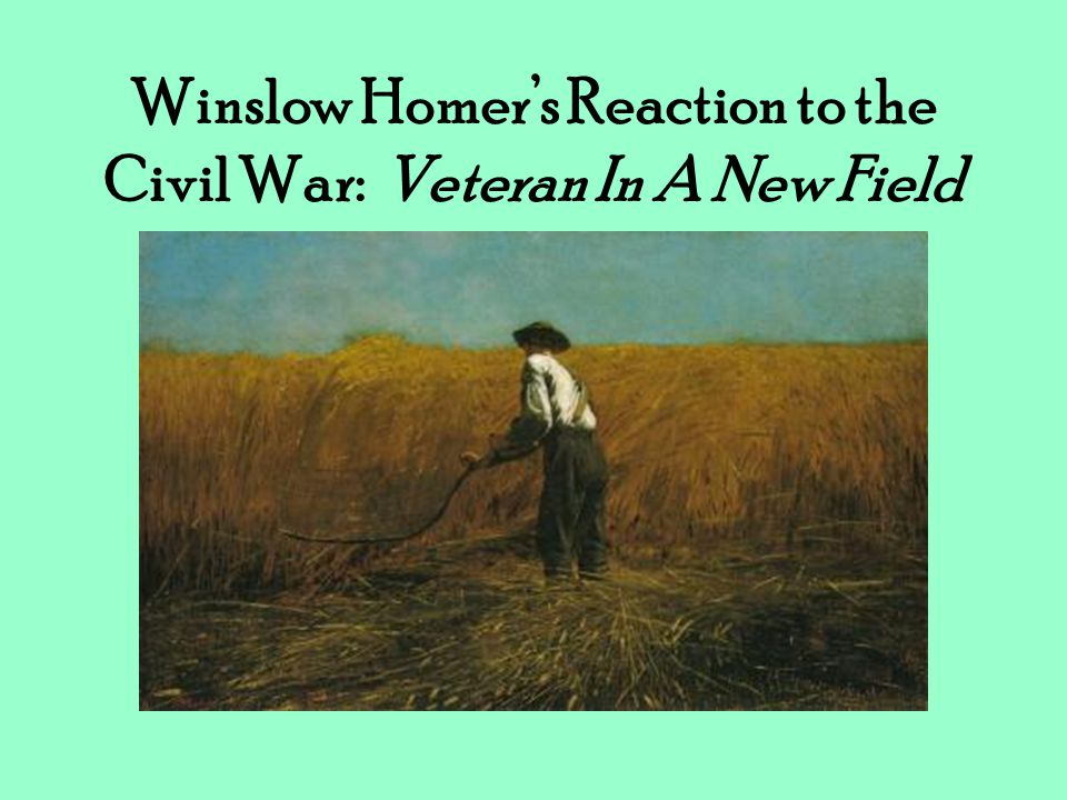 Winslow Homer's Reaction to the Civil War: Veteran In A New Field
