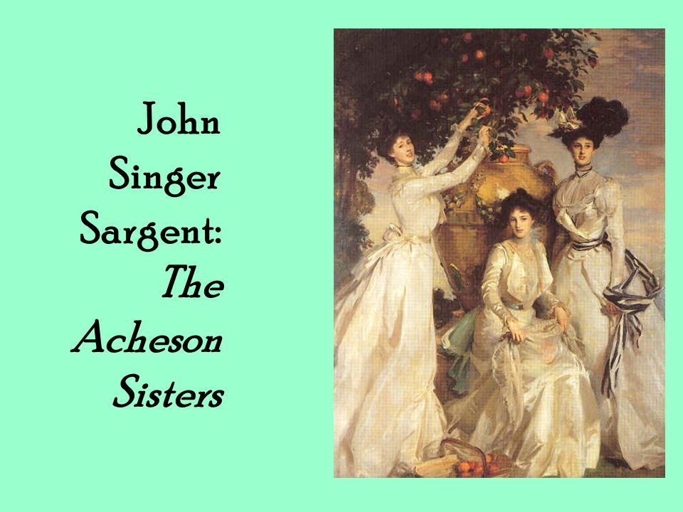 John Singer Sargent: The Acheson Sisters