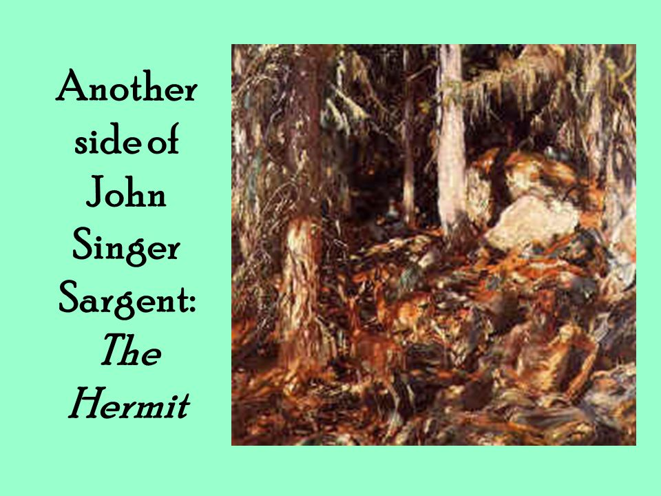 Another side of John Singer Sargent: The Hermit