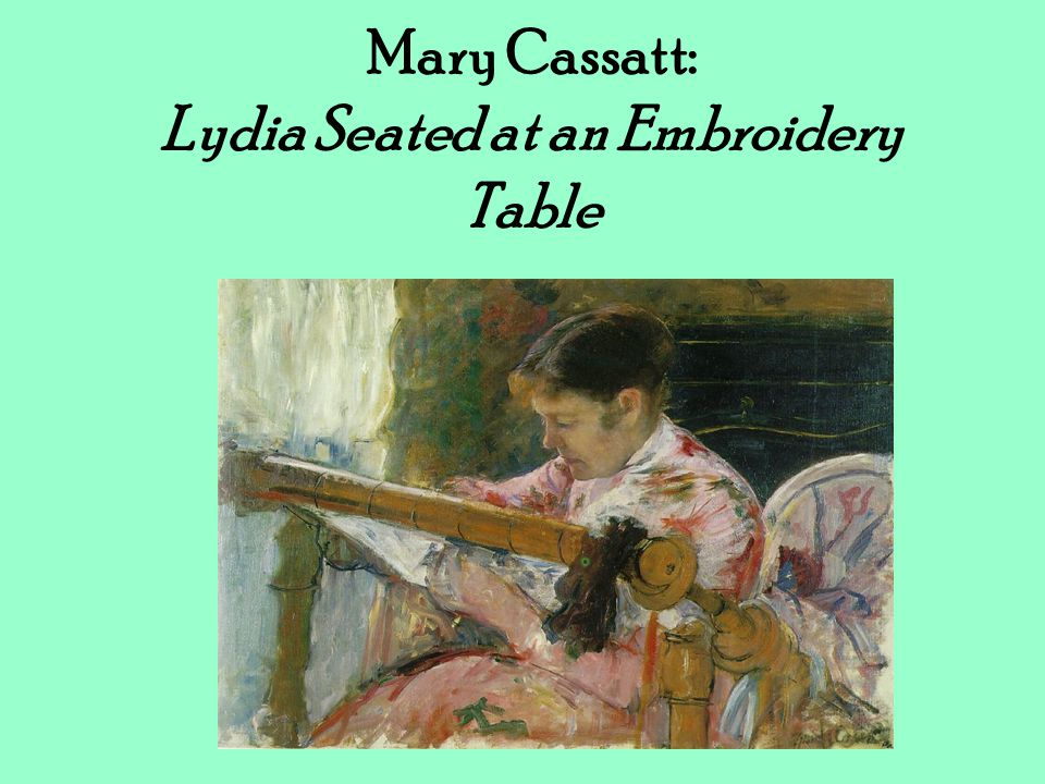 Mary Cassatt: Lydia Seated at an Embroidery Table